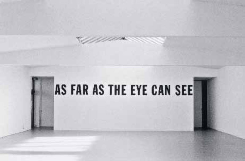 Lawrence Weiner, 'AS FAR AS THE EYE CAN SEE', 1988, language and materials referred to
